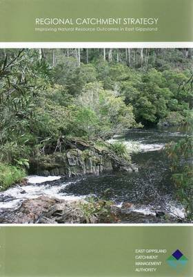 Regional Catchment Strategy - Improving Natural Resources Outcomes in East Gippsland (Paperback): John Pearson