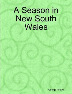 A Season in New South Wales (Paperback): George Perkins