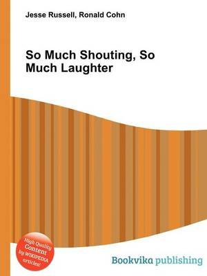 So Much Shouting, So Much Laughter (Paperback): Jesse Russell, Ronald Cohn