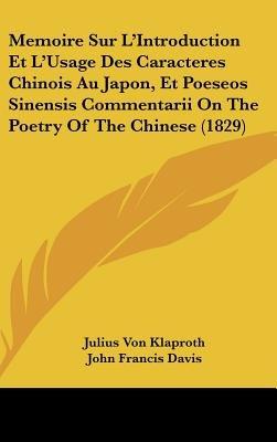 Memoire Sur L'Introduction Et L'Usage Des Caracteres Chinois Au Japon, Et Poeseos Sinensis Commentarii on the Poetry...