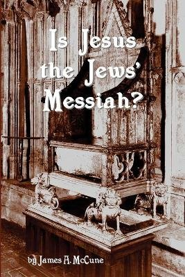 Is Jesus the Jews' Messiah? (Paperback): James A. McCune