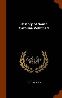 History of South Carolina Volume 3 (Hardcover): Yates Snowden