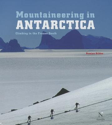 Mountaineering in Antarctica - Climbing in the Frozen South (Hardcover): Damien Gildea