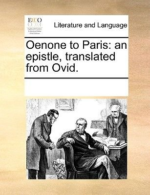 Oenone to Paris - An Epistle, Translated from Ovid. (Paperback): Multiple Contributors
