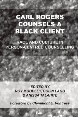 Carl Rogers Counsels a Black Client - Race and Culture in Person-Centred Counselling (Paperback): Roy Moodley, Colin Lago,...