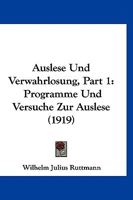Auslese Und Verwahrlosung, Part 1 - Programme Und Versuche Zur Auslese (1919) (English, German, Hardcover): Wilhelm Julius...