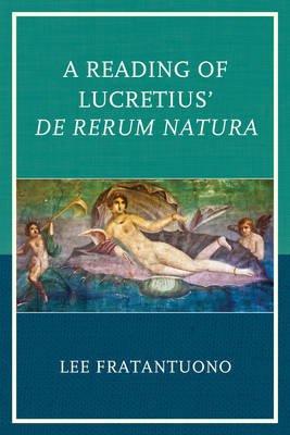 A Reading of Lucretius' de Rerum Natura (Hardcover): Lee Fratantuono