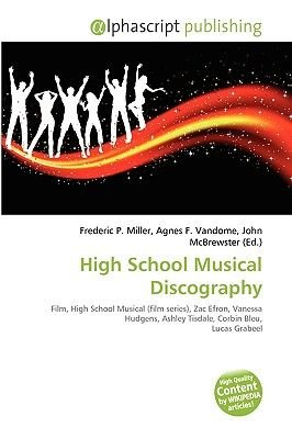 High School Musical Discography (Paperback): Frederic P. Miller, Agnes F. Vandome, John McBrewster