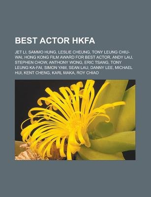 Best Actor Hkfa - Jet Li, Sammo Hung, Leslie Cheung, Tony Leung Chiu-Wai, Hong Kong Film Award for Best Actor, Andy Lau,...