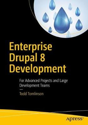 Enterprise Drupal 8 Development - For Advanced Projects and Large Development Teams (Paperback, 1st ed.): Todd Tomlinson