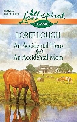 An Accidental Hero and an Accidental Mom (Electronic book text): Loree Lough