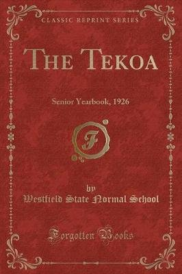 The Tekoa - Senior Yearbook, 1926 (Classic Reprint) (Paperback): Westfield State Normal School
