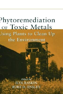 Phytoremediation of Toxic Metals - Using Plants to Clean Up the Environment (Hardcover): Ilya Raskin, Burt D. Ensley