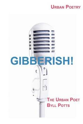 Gibberish! (Paperback): Byll Potts
