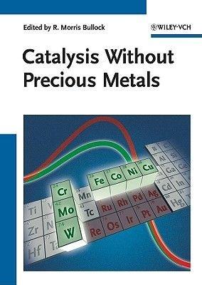 Catalysis without Precious Metals (Hardcover): R. Morris Bullock