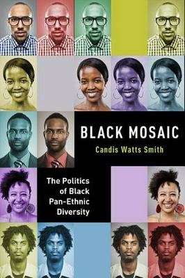 Black Mosaic - The Politics of Black Pan-Ethnic Diversity (Hardcover): Candis Watts Smith