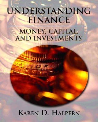 Understanding Finance - Money, Capital, and Investments (Paperback): Karen D. Halpern