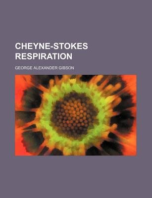 Cheyne-Stokes Respiration (Paperback): George Alexander Gibson