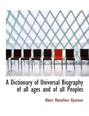 A Dictionary of Universal Biography of All Ages and of All Peoples (Hardcover): Albert Montefiore Hyamson