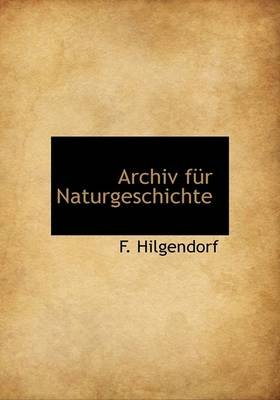 Archiv Fur Naturgeschichte (English, German, Large print, Paperback, large type edition): F. Hilgendorf