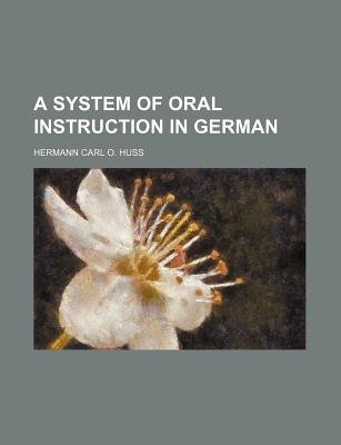 A System of Oral Instruction in German (Paperback): Hermann Carl O Huss