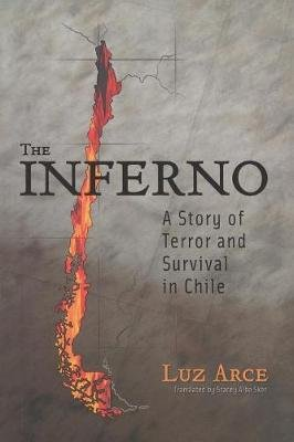 The Inferno - A Story of Terror and Survival in Chile (Paperback): Luz Arce