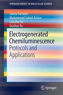 Electrogenerated Chemiluminescence - Protocols and Applications (Paperback, 2013 ed.): Saima Parveen, Muhammad Sohail Aslam,...