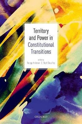 Territory and Power in Constitutional Transitions (Hardcover): George Anderson, Sujit Choudhry