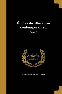Etudes de Litterature Contemporaine ..; Tome 2 (French, Paperback): Georges 1852-1918 Pellissier