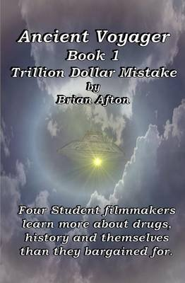 Ancient Voyager Book 1 - Trillion Dollar Mistake (Paperback): Brian Afton