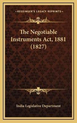 The Negotiable Instruments ACT, 1881 (1827) (Hardcover): India Legislative Department