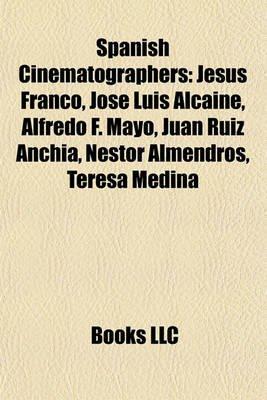 Spanish Cinematographers - Jesus Franco, Jose Luis Alcaine, Alfredo F. Mayo, Juan Ruiz Anchia, Nestor Almendros, Teresa Medina...