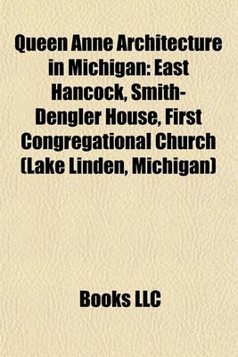 Queen Anne Architecture in Michigan - East Hancock, Smith-Dengler House, First Congregational Church (Lake Linden, Michigan)...