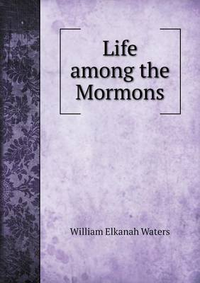Life Among the Mormons (Paperback): William Elkanah Waters