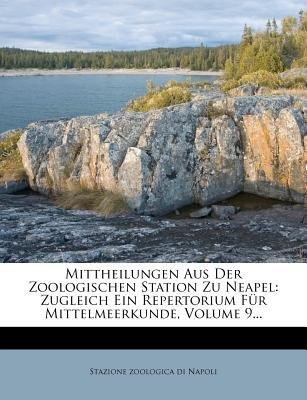 Mittheilungen Aus Der Zoologischen Station Zu Neapel - Zugleich Ein Repertorium Fur Mittelmeerkunde, Volume 9... (German,...