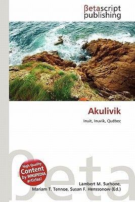 Akulivik (English, German, Paperback): Lambert M. Surhone, Mariam T. Tennoe, Susan F. Henssonow
