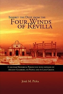 Inherit the Dust from the Four Winds of Revilla (Paperback): Jose M. Pena, Jose M. Peena