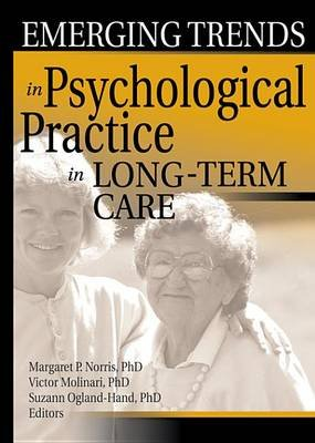 Emerging Trends in Psychological Practice in Long-Term Care (Electronic book text): Margaret Norris, Victor Molinari, Suzanne...