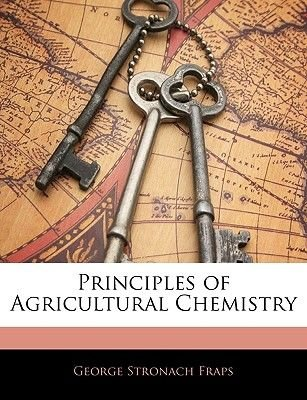 Principles of Agricultural Chemistry (Paperback): George Stronach Fraps