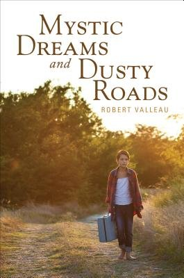 Mystic Dreams and Dusty Roads (Paperback): Robert Valleau