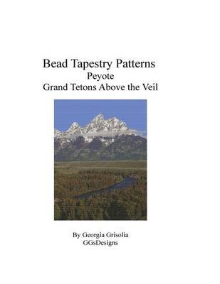 Bead Tapestry Patterns Peyote Grand Tetons Above the Veil (Large print, Paperback, large type edition): Georgia Grisolia