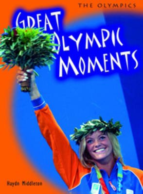 Great Olympic Moments (Paperback, 2nd edition): Haydn Middleton