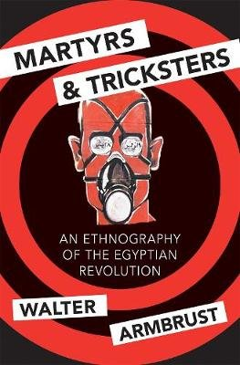 Martyrs and Tricksters - An Ethnography of the Egyptian Revolution (Paperback): Walter Armbrust