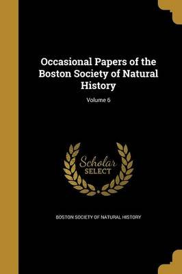 Occasional Papers of the Boston Society of Natural History; Volume 6 (Paperback): Boston Society of Natural History