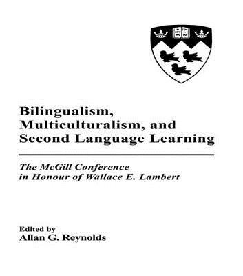 Bilingualism, Multiculturalism, and Second Language Learning - The Mcgill Conference in Honour of Wallace E. Lambert...