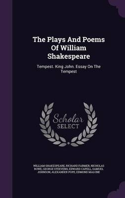 The Plays and Poems of William Shakespeare - Tempest. King John. Essay on the Tempest (Hardcover): William Shakespeare