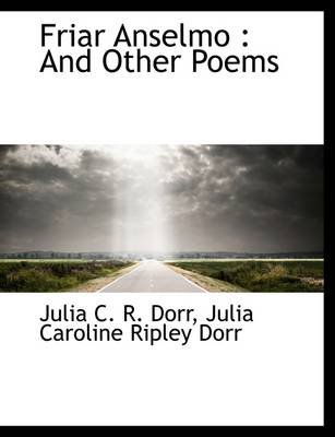 Friar Anselmo - And Other Poems (Paperback): Julia C. R. Dorr