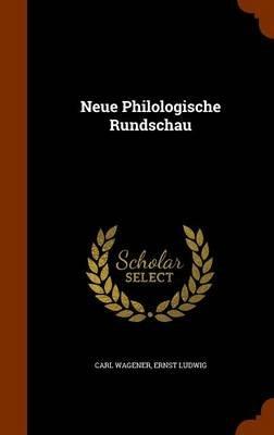 Neue Philologische Rundschau (Hardcover): Carl Wagener, Ernst Ludwig