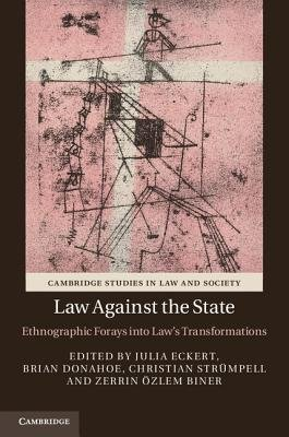 Law against the State - Ethnographic Forays into Law's Transformations (Electronic book text): Julia M. Eckert, Brian...