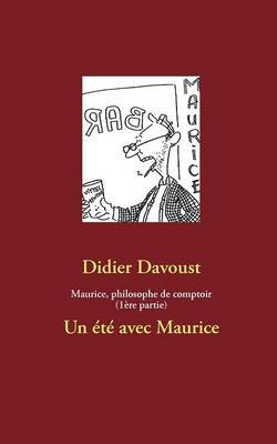 Maurice, Philosophe de Comptoir (1 Re Partie) (French, Paperback): Didier Davoust
